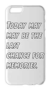 Today may may be the last chance for memories. Iphone 6 plus case