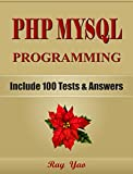 PHP: MySQL Programming, Learn Coding Fast! (With 100 Tests & Answers for Interview) Crash Course, Quick Start Guide, Tutorial Book with Hands-On Projects in Easy Steps! An Ultimate Beginner s Guide!