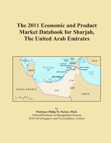 Sharjah United Arab Emirates - The 2011 Economic and Product Market Databook for Sharjah, The United Arab Emirates