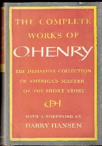 The Complete Works of O. Henry (The Definitive Collection of America's Master of