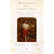 Reflections in a Looking Glass: A Centennial Celebration of Lewis Carroll, Photographer by Morton N. Cohen (1899-12-30)