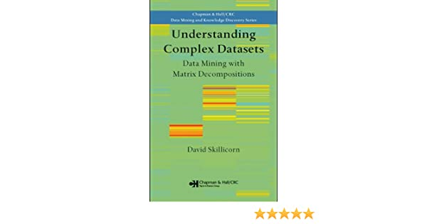 Understanding Complex Datasets: Data Mining with Matrix Decompositions  (Chapman & Hall/CRC Data Mining and Knowledge Discovery Series) See more  1st