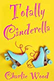 Totally Cinderella: A 1980's Fairy Tale