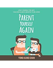 Parent Yourself Again: Love Yourself the Way You Have Always Wanted to Be Loved