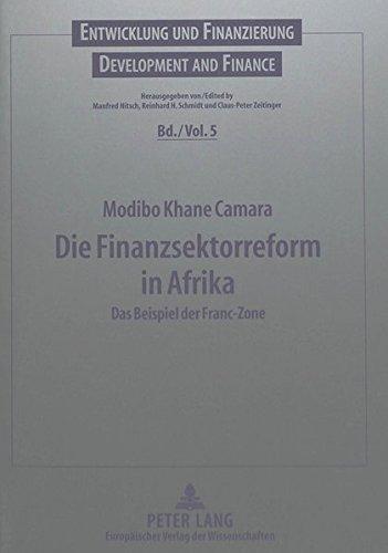 Die Finanzsektorreform in Afrika: Das Beispiel der Franc-Zone (Entwicklung und Finanzierung) (German Edition) by Peter Lang GmbH, Internationaler Verlag der Wissenschaften