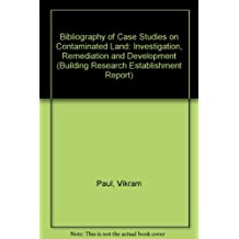 Bibliography of Case Studies on Contaminated Land: Investigation, Remediation and Development