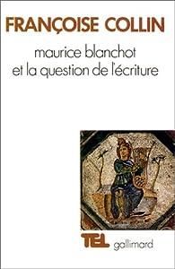 Maurice Blanchot et la question de l'écriture par Françoise Collin