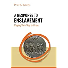 A Response to Enslavement  Playing Their Way to Virtue
