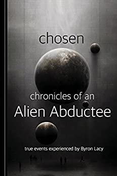 Chosen: Chronicles of an Alien Abductee by [Lacy, Byron]