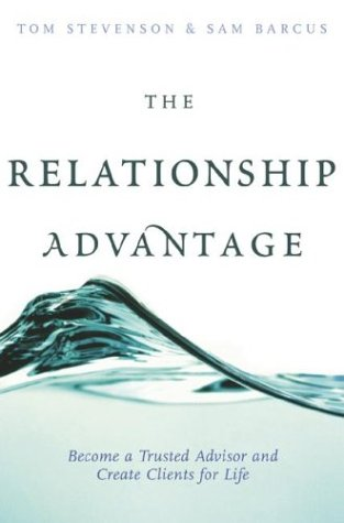 The Relationship Advantage: Become a Trusted Advisor and Create Clients for Life