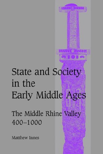 State and Society in the Early Middle Ages: The Middle Rhine Valley, 400-1000 (Cambridge Studies in Medieval Life and Th