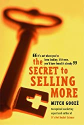 The Secret to Selling More: It's Not Where You've Been Looking--If It Were, You'd Have Found It Already