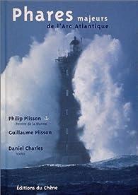 Phares : Les phares majeurs de l'arc atlantique par Daniel Charles