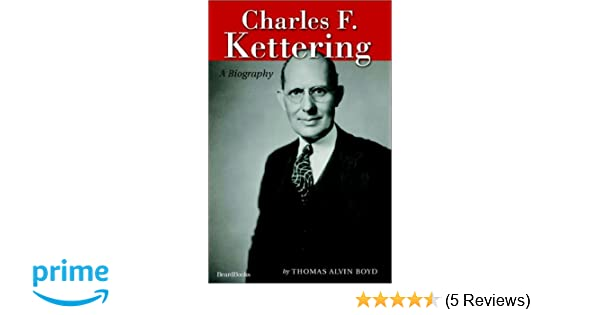 Charles f kettering a biography thomas alvin boyd 9781587981333 charles f kettering a biography thomas alvin boyd 9781587981333 amazon books reheart Gallery