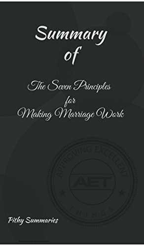 SUMMARY of Seven Principles for Making Marriage Work