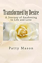 Transformed by Desire (Kindle): A Journey of Awakening to Life and Love