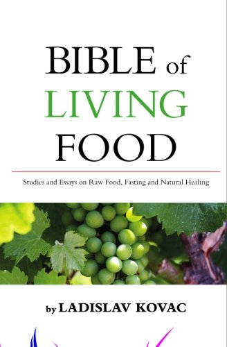 Bible of living food: Studies and Essays on Raw food, Fasting and Natural Healing
