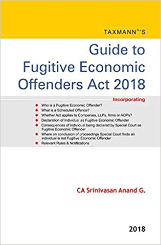 Guide to Fugitive Economic Offenders Act 2018 (August 2018 Edition) - byCA Srinivasan Anand G