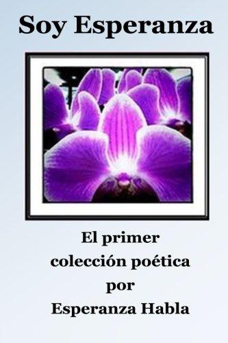 Soy Esperanza: el primer coleccion poetica (Spanish Edition) [Esperanza Habla] (Tapa Blanda)