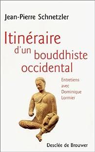 Itinéraire d'un bouddhiste occidental par Jean-Pierre Schnetzler
