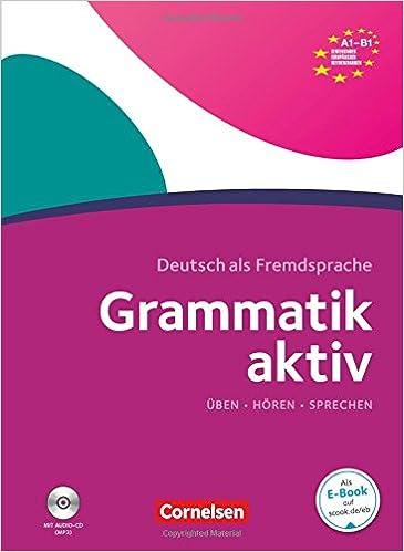 Grammatik aktiv: A1-B1 - Üben, Hören, Sprechen: Übungsgrammatik mit ...