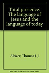 Total presence: The language of Jesus and the language of today