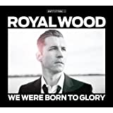 We Were Born to Glory by Royal Wood (2012-07-17)
