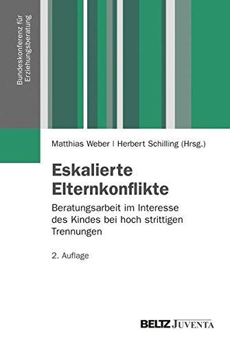 Eskalierte Elternkonflikte: Beratungsarbeit im Interesse des Kindes bei hoch strittigen Trennungen (Veröffentlichungen der Bundeskonferenz für Erziehungsberatung)