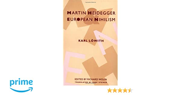 Amazon martin heidegger and european nihilism 9780231084079 amazon martin heidegger and european nihilism 9780231084079 karl lwith richard wolin gary steiner books fandeluxe Choice Image