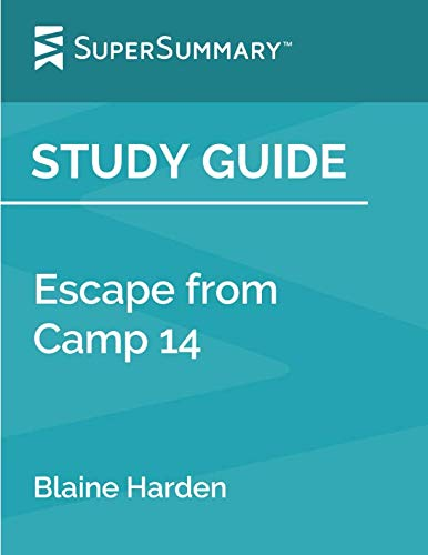 Study Guide: Escape from Camp 14 by Blaine Harden (SuperSummary)