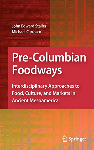 Pre-Columbian Foodways: Interdisciplinary Approaches to Food, Culture, and Markets in Ancient Mesoamerica