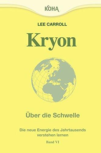Kryon: Kryon6. Über die Schwelle: Die Energie des neuen Jahrtausends: Bd 6 Taschenbuch – 10. September 2007 Lee Carroll KOHA-Verlag 3867280207 MAK_VRG_9783867280204