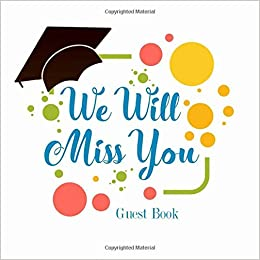 We Will Miss You Guest Book Large Square Message Book Keepsake Scrapbook Memory Year Book For High School College University With Gift Log For Family And Friends To Write Graduation Collections Stationaries