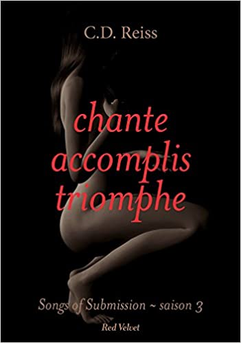 Chante, accomplis, triomphe : Songs of Submission - C.D Reiss 2016