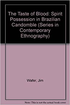 The Taste of Blood: Spirit Possession in Brazilian Candomble (Series in Contemporary Ethnography)
