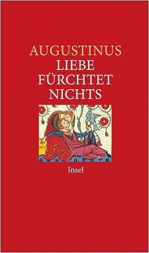 Liebe Furchtet Nichts Insel Taschenbuch Amazon De Augustinus Schroeder Michael Schroeder Michael Bucher