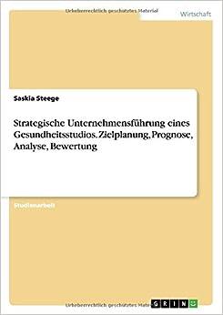Book Strategische Unternehmensführung eines Gesundheitsstudios. Zielplanung, Prognose, Analyse, Bewertung