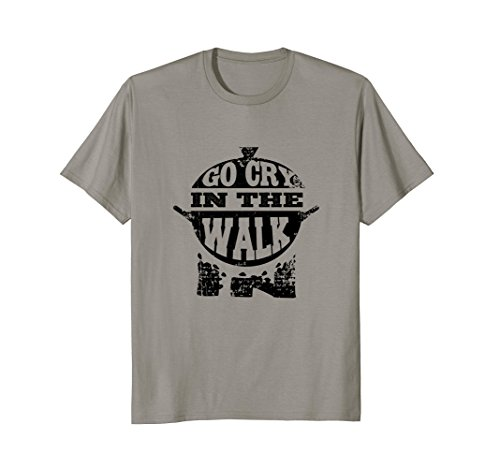 Go Cry In The Walk In TShirt |Funny Pro Chef Cooking Pun Tee