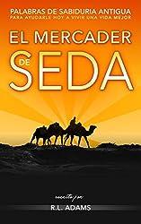 El Mercader de Seda: Palabras de Sabiduría Antigua para Ayudarle Hoy a Vivir una Vida Mejor (Serie de Libros Inspiradores nº 2) (Spanish Edition)