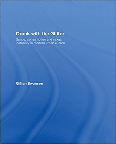 Read Drunk with the Glitter: Space, Consumption and Sexual Instability in Modern Urban Culture PDF