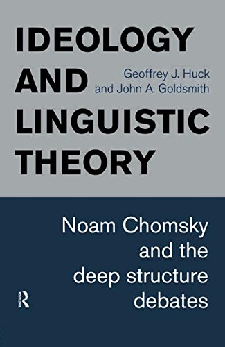 Ideology and Linguistic Theory: Noam Chomsky and the Deep Structure Debates (History of Linguistic Thought)