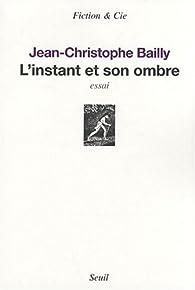 L'instant et son ombre par Jean-Christophe Bailly