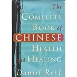 The Complete Book of Chinese Health and Healing, Daniel Reid, 0877739293