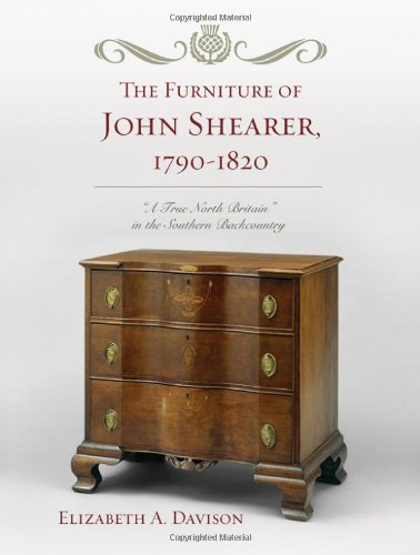 (The Furniture of John Shearer, 1790-1820: 'A True North Britain' in the Southern Backcountry )