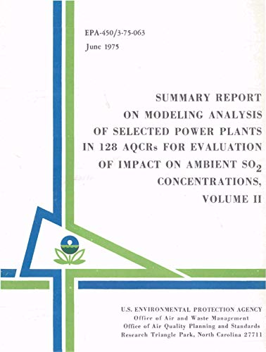 Summary Report on Modeling Analysis of Selected Power Plants in 128 AQCRs for Evaluation of Impact on Ambient SO2 Concentrations: Volume - Plants 128