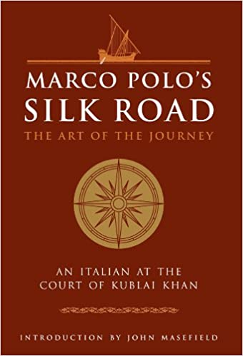 Marco Polos Silk Road: The Art of the Journey - An Italian at the ...