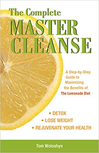 The Complete Master Cleanse A Step By Step Guide To Maximizing
