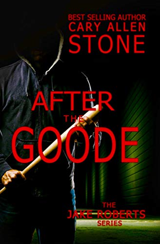 Book: After the Goode  - A Jake Roberts Novel by Cary Allen Stone