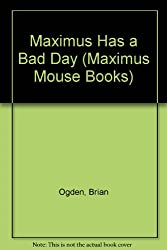 Maximus Has a Bad Day (Maximus Mouse Books)