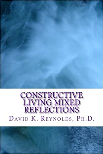 Constructive Living Mixed Reflections (Volume 2): David K. Reynolds Ph.D.:  9781537111155: Amazon.com: Books